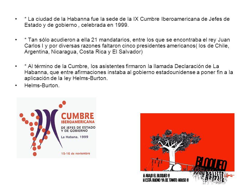 * La ciudad de la Habanna fue la sede de la IX Cumbre Iberoamericana de Jefes de Estado y de gobierno , celebrada en 1999.