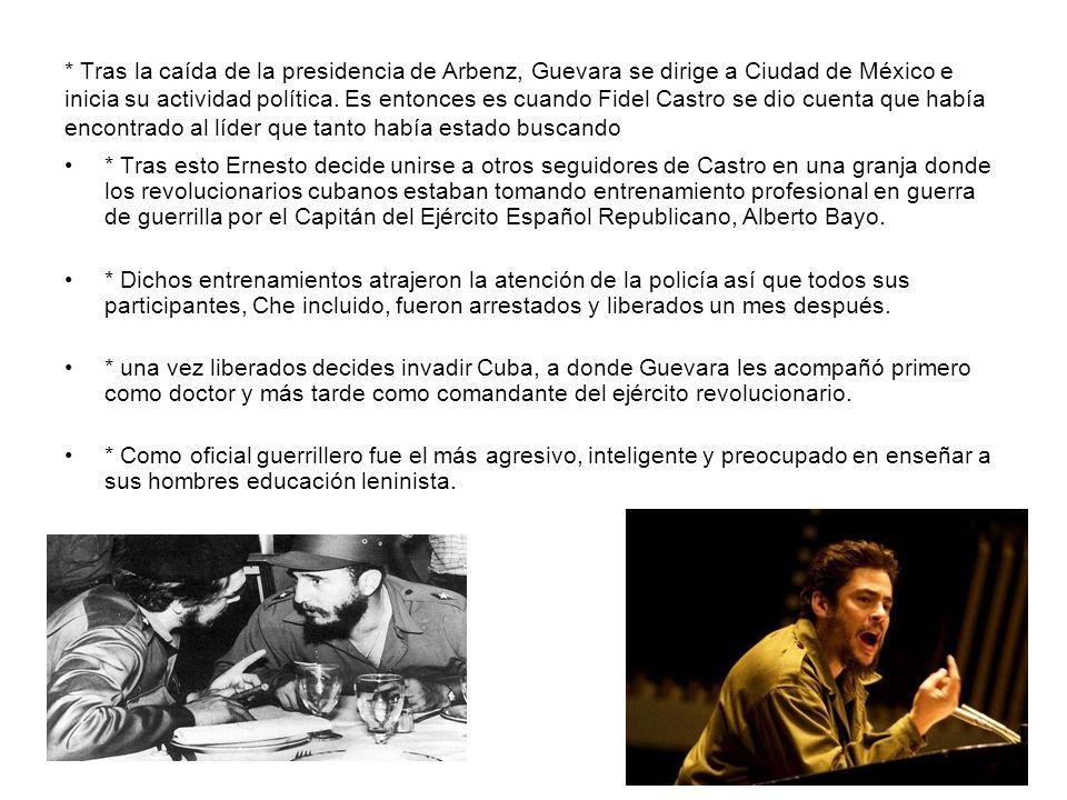 * Tras la caída de la presidencia de Arbenz, Guevara se dirige a Ciudad de México e inicia su actividad política. Es entonces es cuando Fidel Castro se dio cuenta que había encontrado al líder que tanto había estado buscando