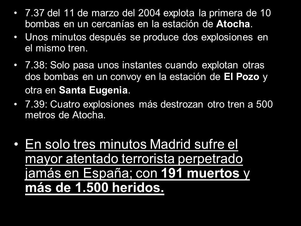 7.37 del 11 de marzo del 2004 explota la primera de 10 bombas en un cercanías en la estación de Atocha.