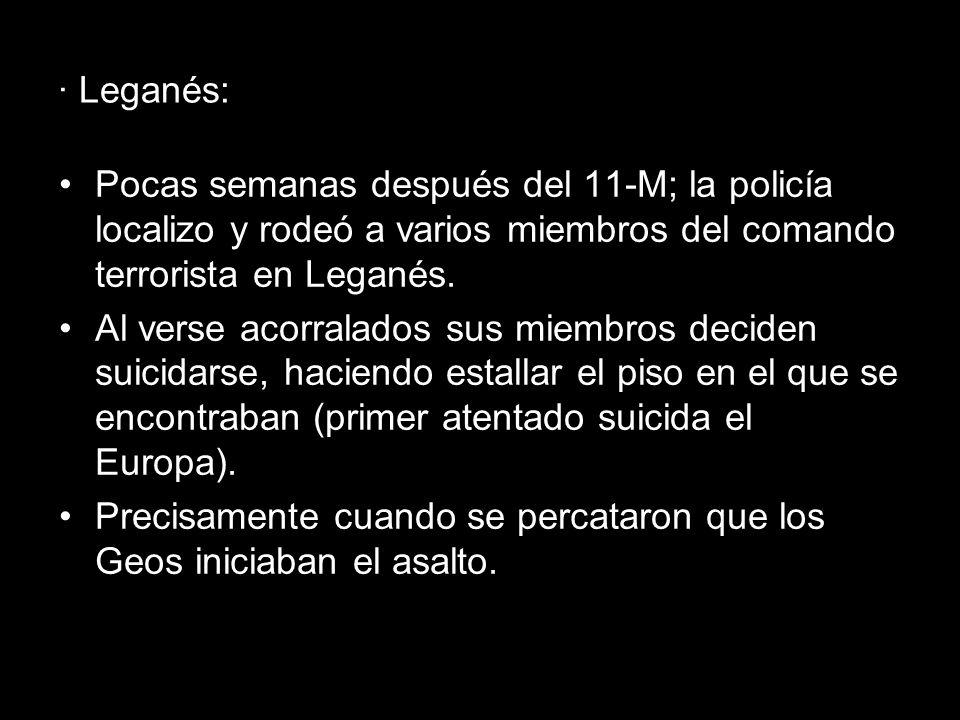 · Leganés: Pocas semanas después del 11-M; la policía localizo y rodeó a varios miembros del comando terrorista en Leganés.