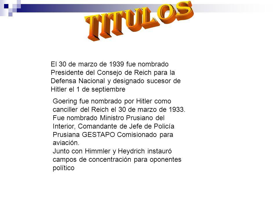 TitulosEl 30 de marzo de 1939 fue nombrado Presidente del Consejo de Reich para la Defensa Nacional y designado sucesor de Hitler el 1 de septiembre.