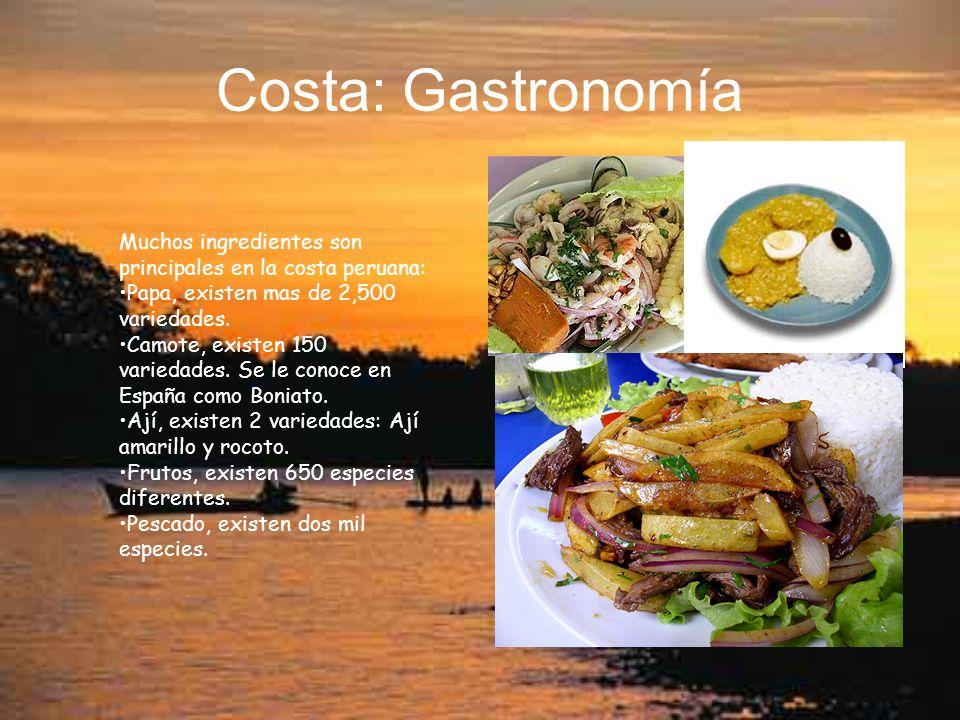 Costa: Gastronomía Muchos ingredientes son principales en la costa peruana: Papa, existen mas de 2,500 variedades.