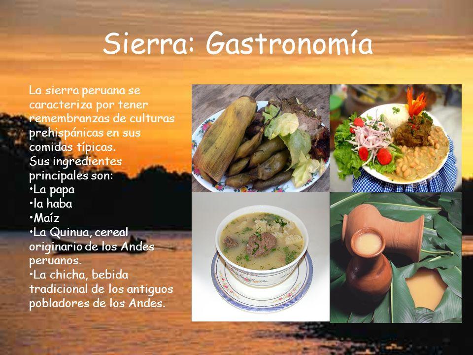 Sierra: Gastronomía La sierra peruana se caracteriza por tener remembranzas de culturas prehispánicas en sus comidas típicas.