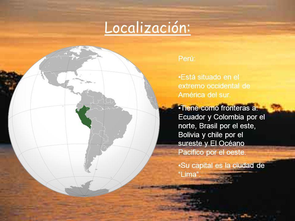 Localización: Perú: Está situado en el extremo occidental de América del sur.