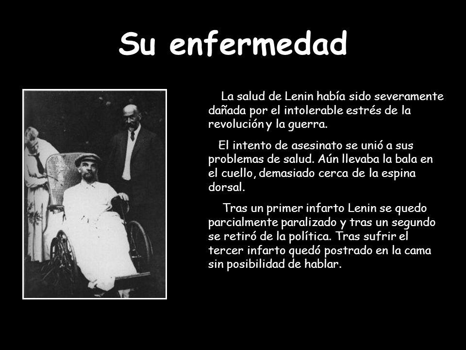 Su enfermedad La salud de Lenin había sido severamente dañada por el intolerable estrés de la revolución y la guerra.