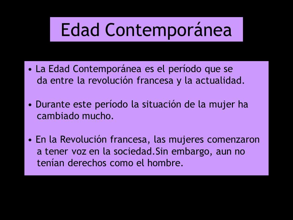 Edad Contemporánea La Edad Contemporánea es el período que se da entre la revolución francesa y la actualidad.