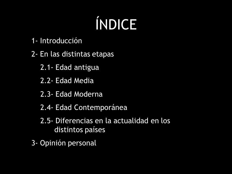 ÍNDICE 1- Introducción 2- En las distintas etapas 2.1- Edad antigua
