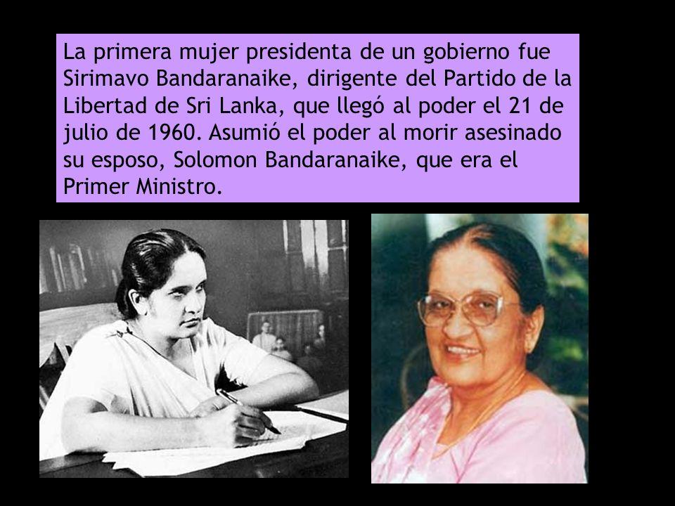 La primera mujer presidenta de un gobierno fue Sirimavo Bandaranaike, dirigente del Partido de la Libertad de Sri Lanka, que llegó al poder el 21 de julio de 1960.