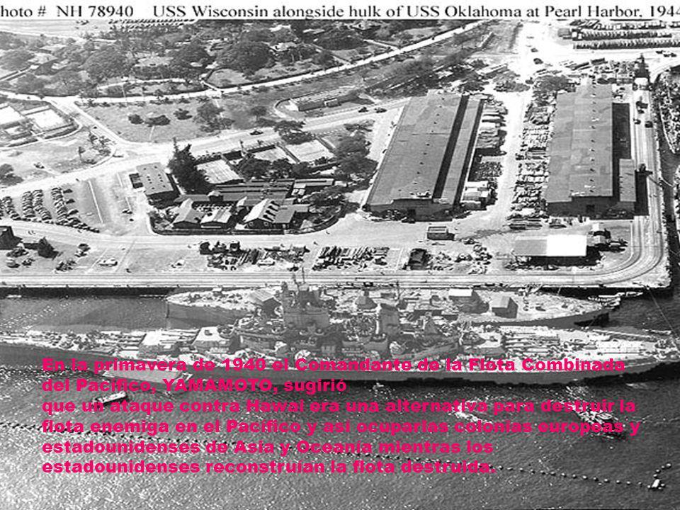 En la primavera de 1940 el Comandante de la Flota Combinada del Pacífico, YAMAMOTO, sugirió