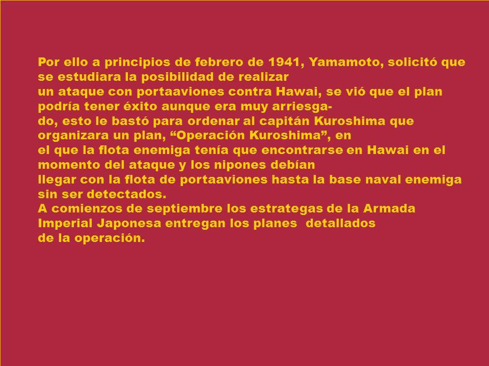 Por ello a principios de febrero de 1941, Yamamoto, solicitó que se estudiara la posibilidad de realizar