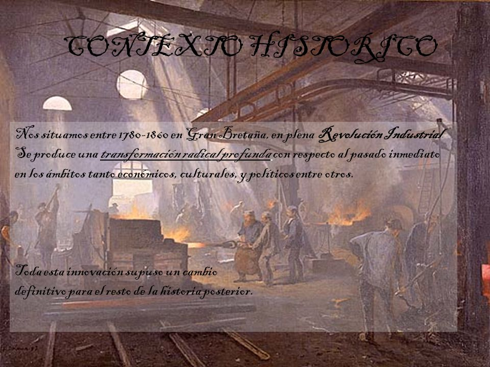 CONTEXTO HISTORICO Nos situamos entre 1780-1860 en Gran Bretaña, en plena Revolución Industrial.