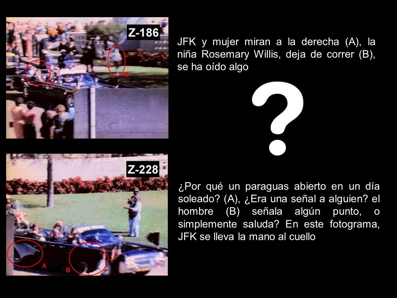 JFK y mujer miran a la derecha (A), la niña Rosemary Willis, deja de correr (B), se ha oído algo