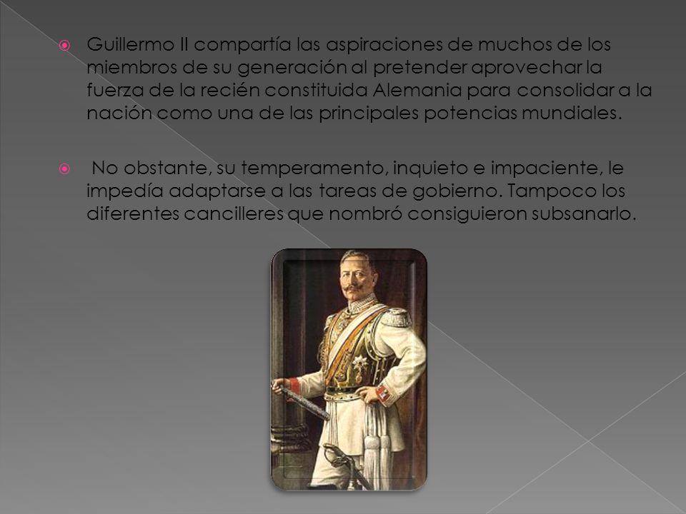 Guillermo II compartía las aspiraciones de muchos de los miembros de su generación al pretender aprovechar la fuerza de la recién constituida Alemania para consolidar a la nación como una de las principales potencias mundiales.