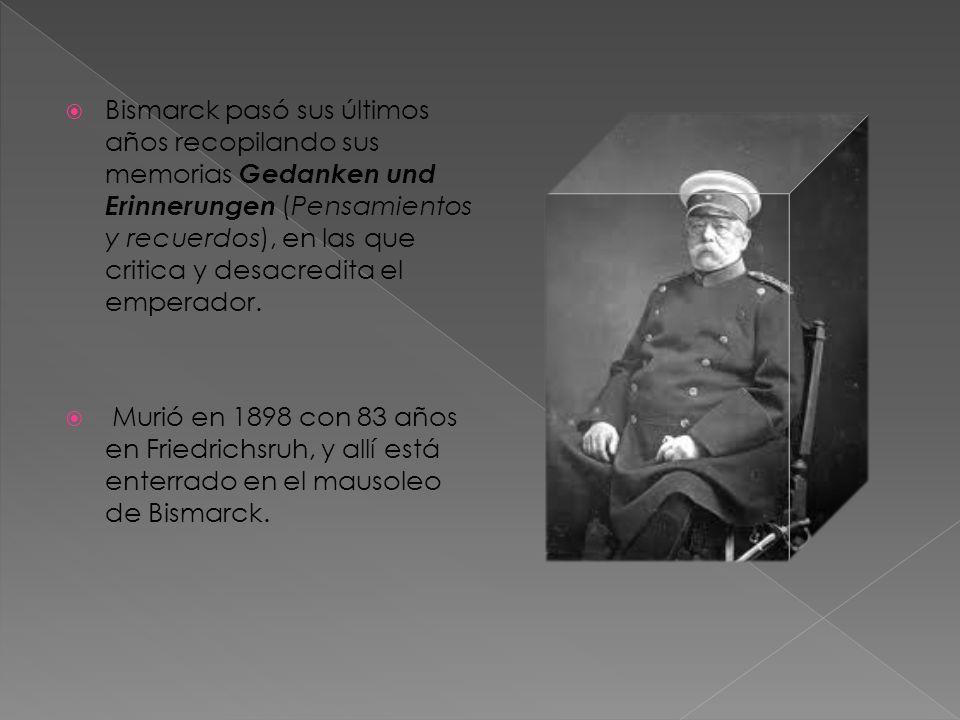 Bismarck pasó sus últimos años recopilando sus memorias Gedanken und Erinnerungen (Pensamientos y recuerdos), en las que critica y desacredita el emperador.
