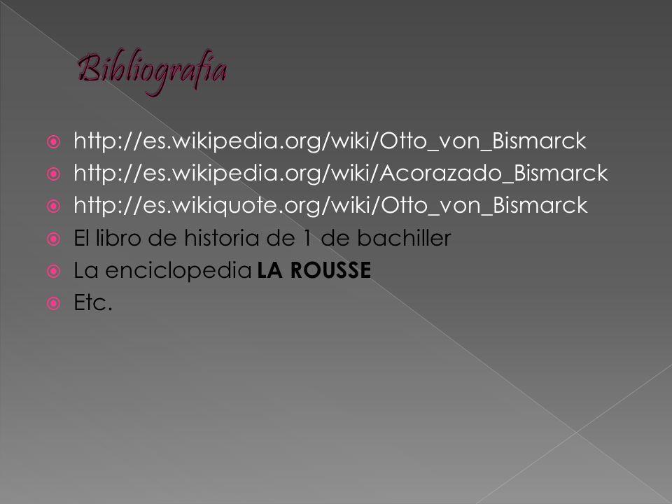 Bibliografía http://es.wikipedia.org/wiki/Otto_von_Bismarck