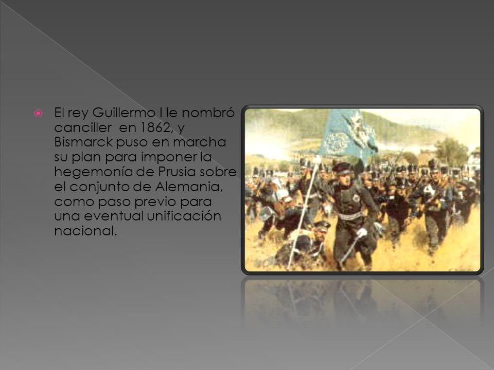 El rey Guillermo I le nombró canciller en 1862, y Bismarck puso en marcha su plan para imponer la hegemonía de Prusia sobre el conjunto de Alemania, como paso previo para una eventual unificación nacional.
