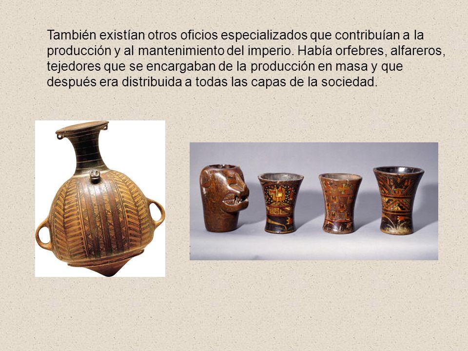 También existían otros oficios especializados que contribuían a la producción y al mantenimiento del imperio.