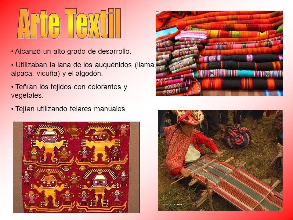 Arte Textil Alcanzó un alto grado de desarrollo.