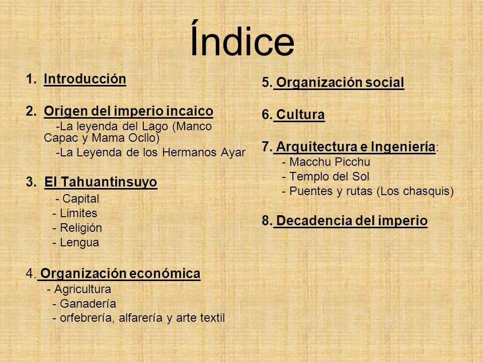 Índice Introducción 5. Organización social Origen del imperio incaico