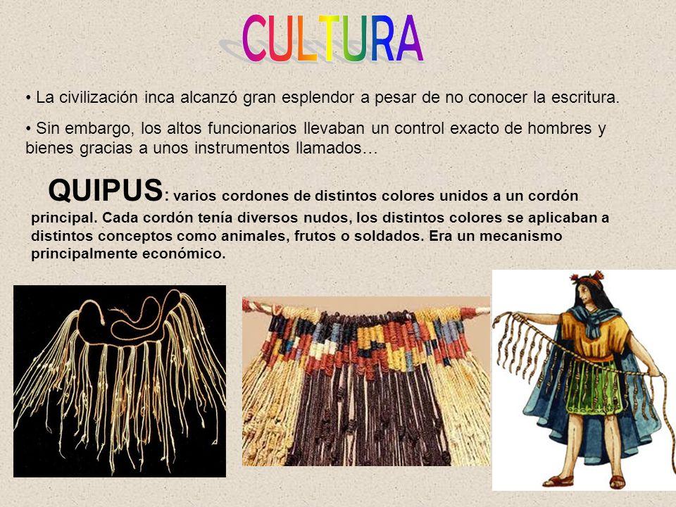 CULTURA La civilización inca alcanzó gran esplendor a pesar de no conocer la escritura.