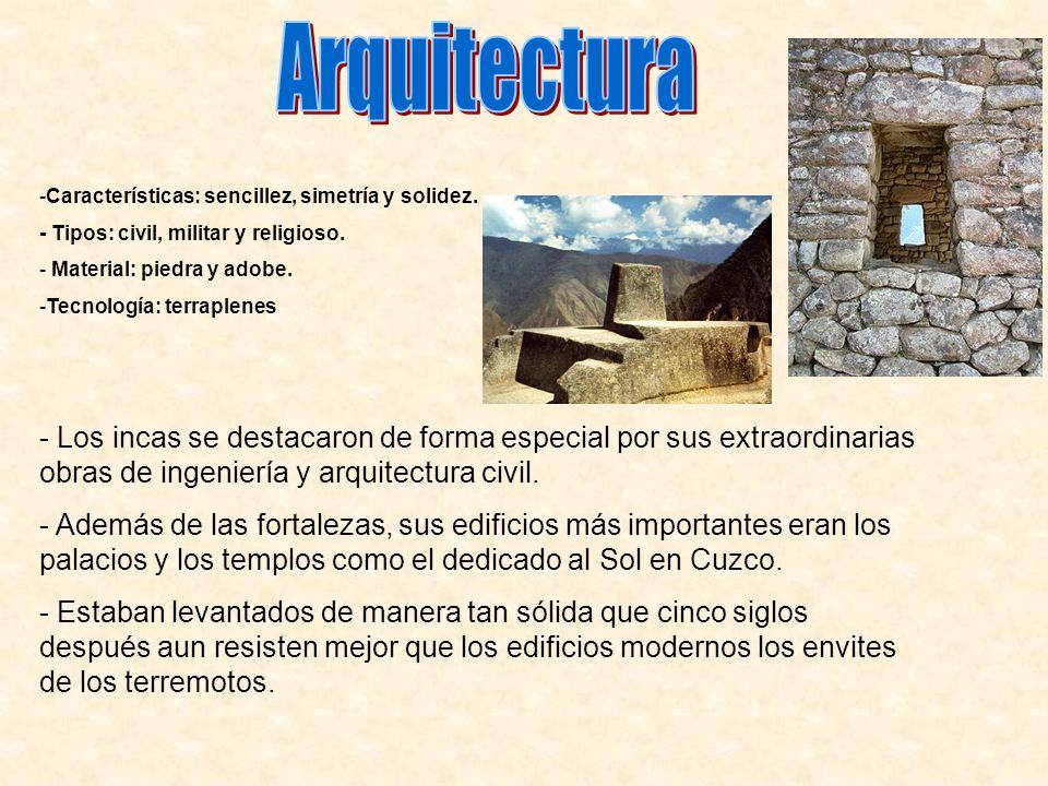 Arquitectura Características: sencillez, simetría y solidez. - Tipos: civil, militar y religioso. Material: piedra y adobe.