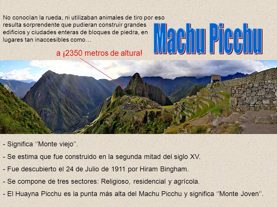Machu Picchu a ¡2350 metros de altura! - Significa ''Monte viejo''.
