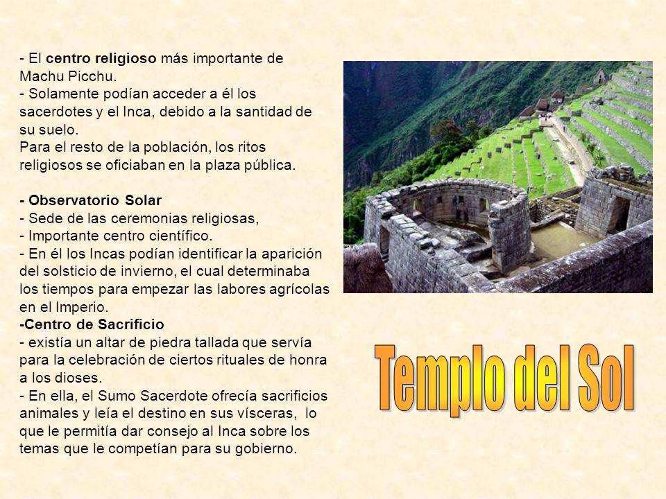 Templo del Sol El centro religioso más importante de Machu Picchu.