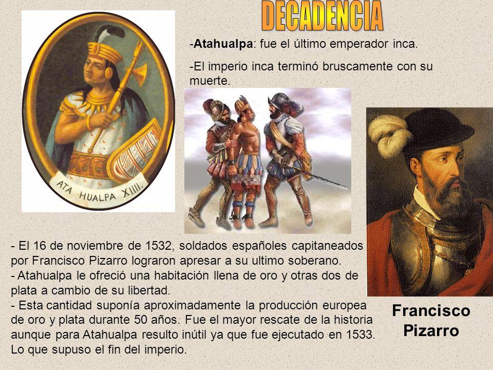 DECADENCIA Francisco Pizarro Atahualpa: fue el último emperador inca.