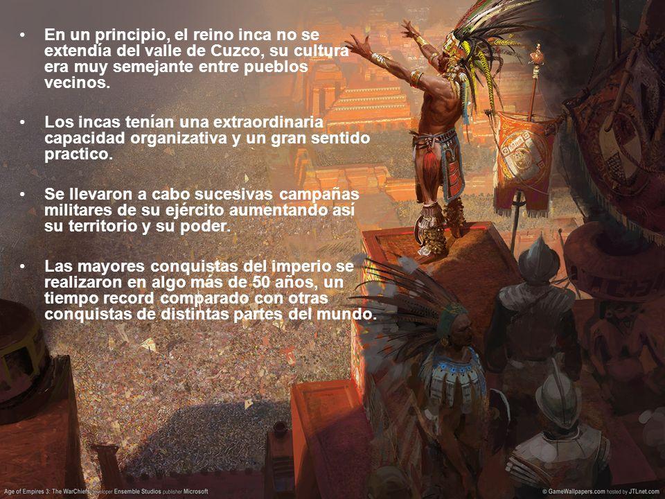 En un principio, el reino inca no se extendía del valle de Cuzco, su cultura era muy semejante entre pueblos vecinos.