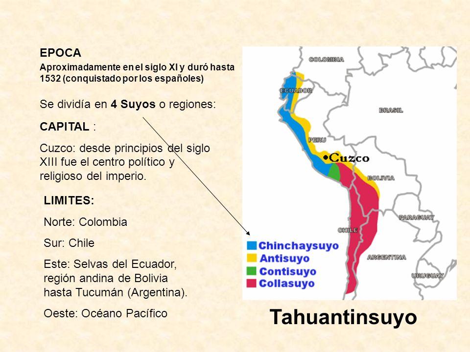 Tahuantinsuyo EPOCA Se dividía en 4 Suyos o regiones: CAPITAL :