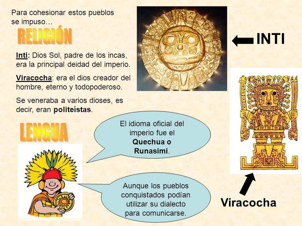 El idioma oficial del imperio fue el Quechua o Runasimi.
