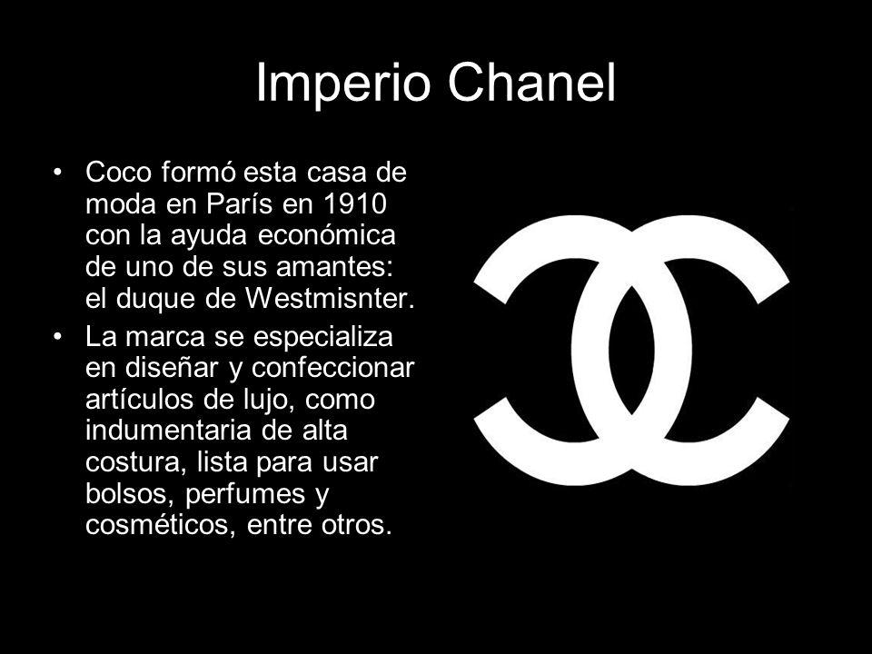 Imperio Chanel Coco formó esta casa de moda en París en 1910 con la ayuda económica de uno de sus amantes: el duque de Westmisnter.