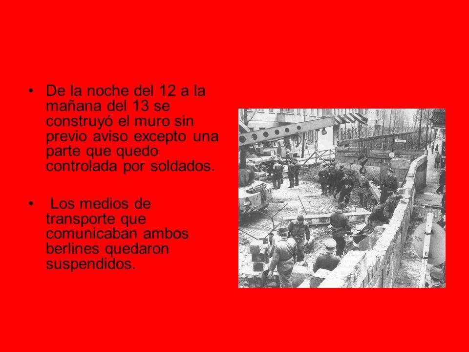 De la noche del 12 a la mañana del 13 se construyó el muro sin previo aviso excepto una parte que quedo controlada por soldados.