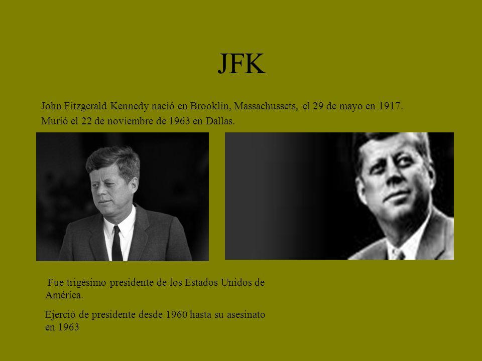 JFK John Fitzgerald Kennedy nació en Brooklin, Massachussets, el 29 de mayo en 1917. Murió el 22 de noviembre de 1963 en Dallas.