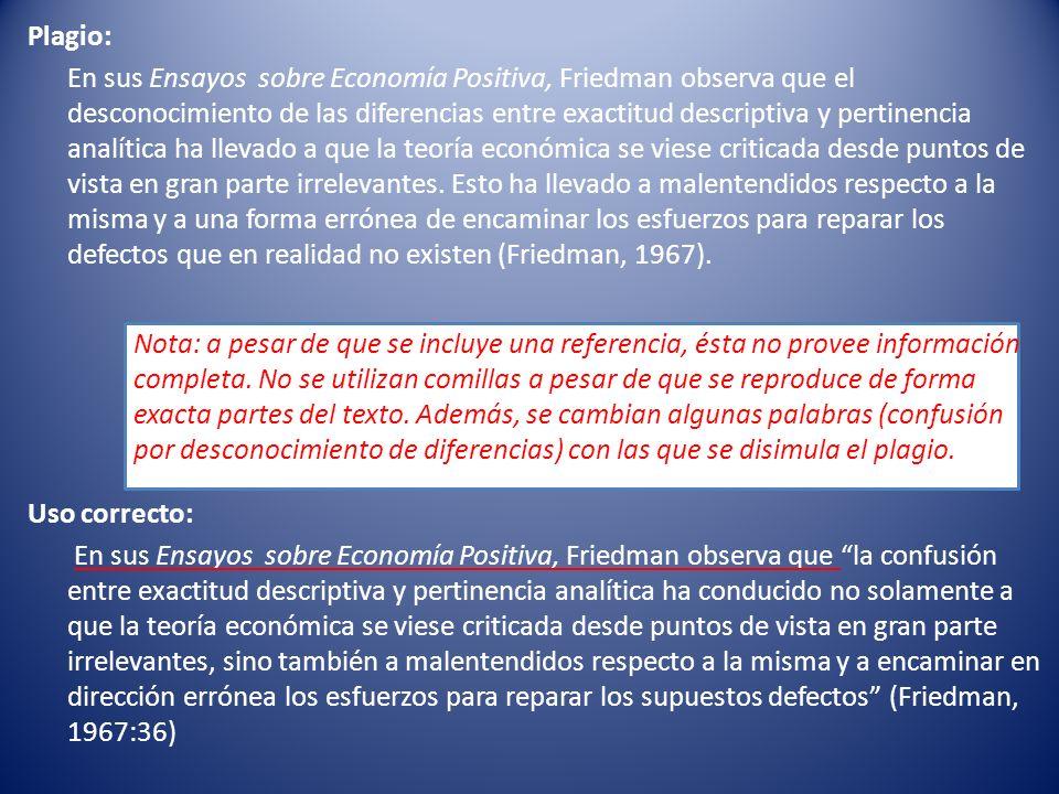 Plagio: En sus Ensayos sobre Economía Positiva, Friedman observa que el desconocimiento de las diferencias entre exactitud descriptiva y pertinencia analítica ha llevado a que la teoría económica se viese criticada desde puntos de vista en gran parte irrelevantes.