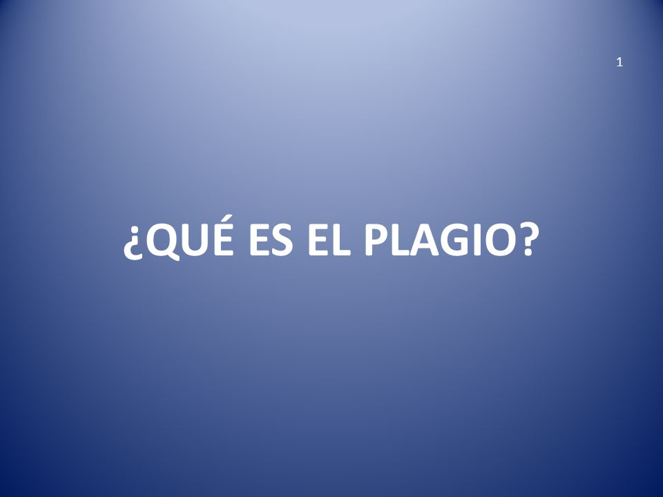 1 ¿QUÉ ES EL PLAGIO