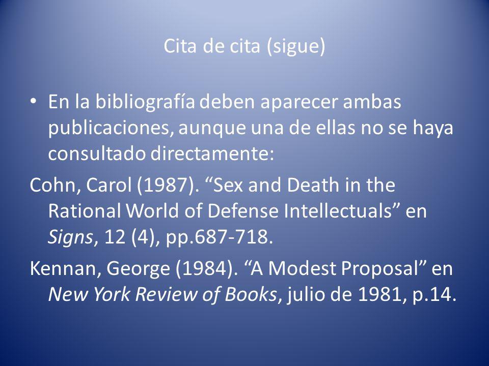 Cita de cita (sigue) En la bibliografía deben aparecer ambas publicaciones, aunque una de ellas no se haya consultado directamente: