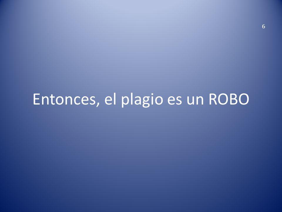 Entonces, el plagio es un ROBO