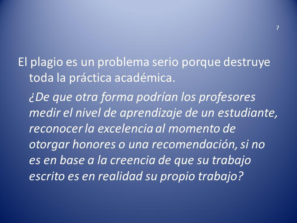 7 El plagio es un problema serio porque destruye toda la práctica académica.