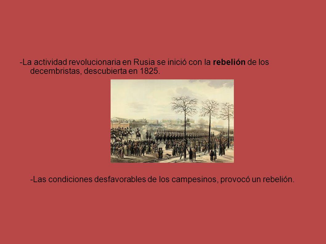 -La actividad revolucionaria en Rusia se inició con la rebelión de los decembristas, descubierta en 1825.