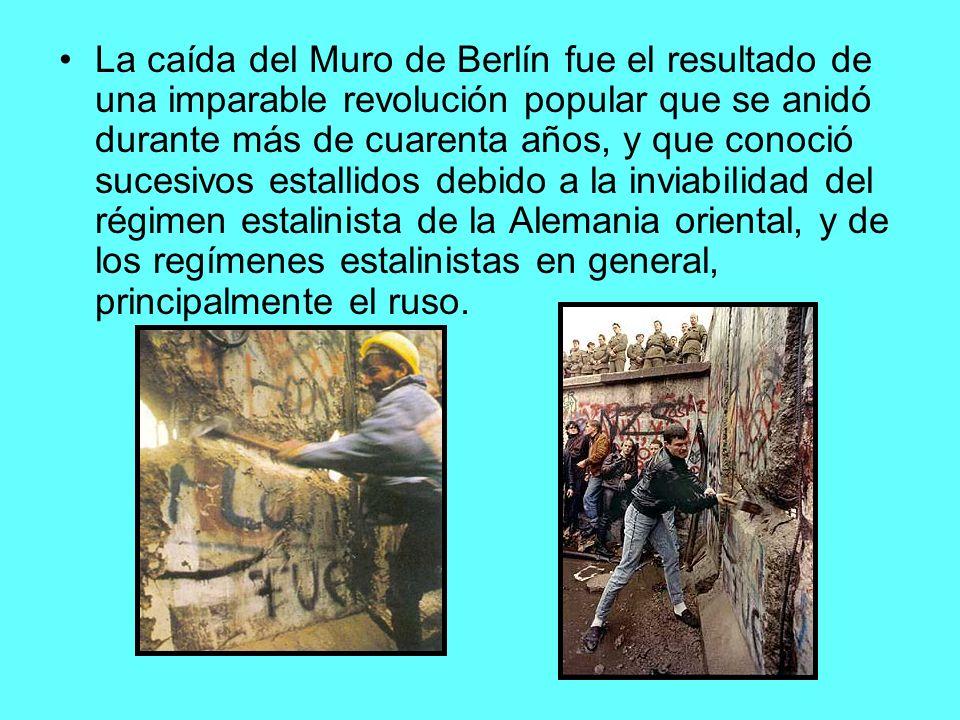 La caída del Muro de Berlín fue el resultado de una imparable revolución popular que se anidó durante más de cuarenta años, y que conoció sucesivos estallidos debido a la inviabilidad del régimen estalinista de la Alemania oriental, y de los regímenes estalinistas en general, principalmente el ruso.