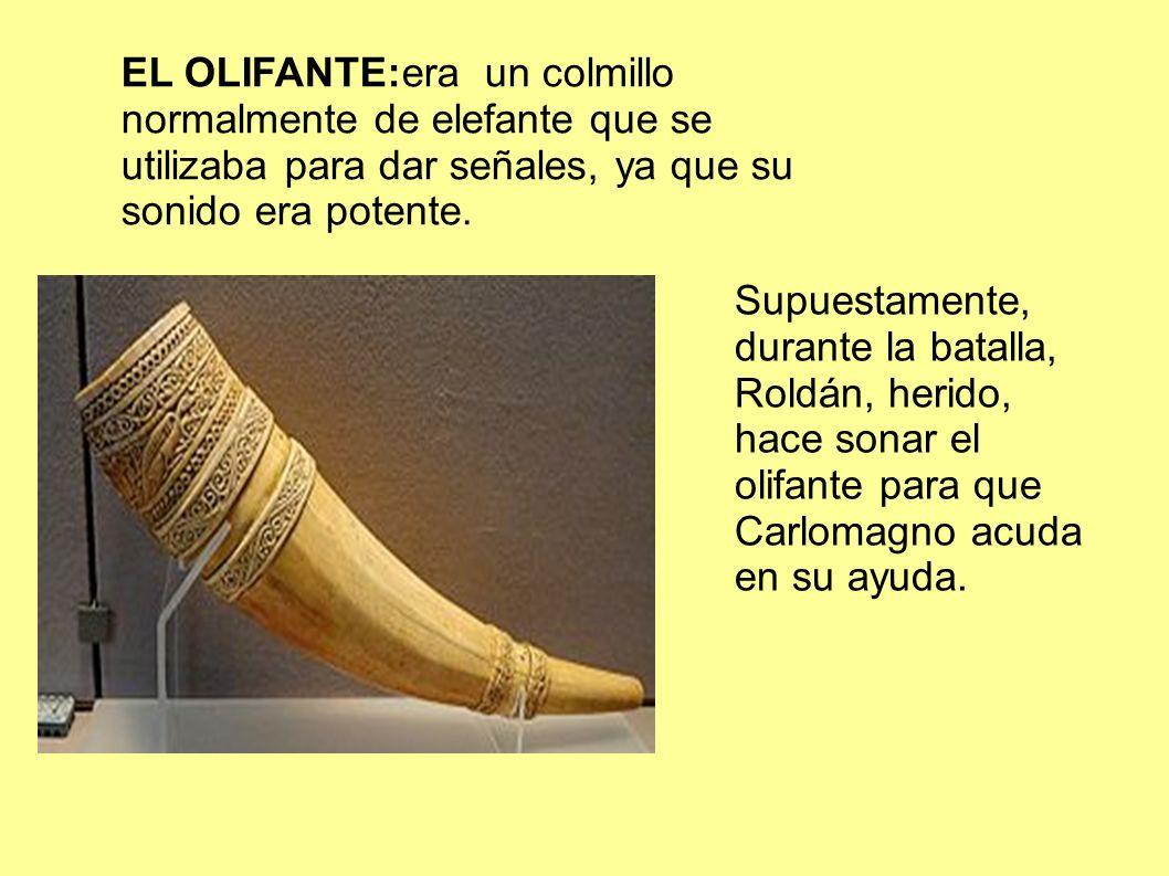 EL OLIFANTE:era un colmillo normalmente de elefante que se utilizaba para dar señales, ya que su sonido era potente.