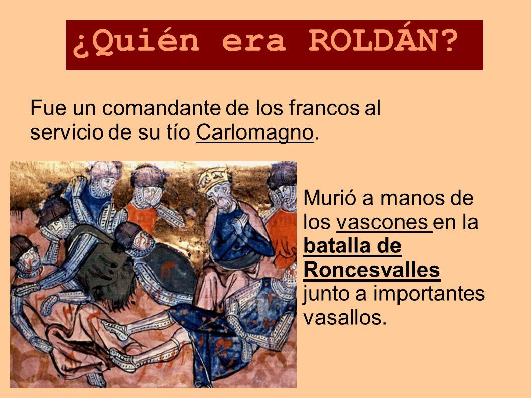 ¿Quién era ROLDÁN Fue un comandante de los francos al servicio de su tío Carlomagno.
