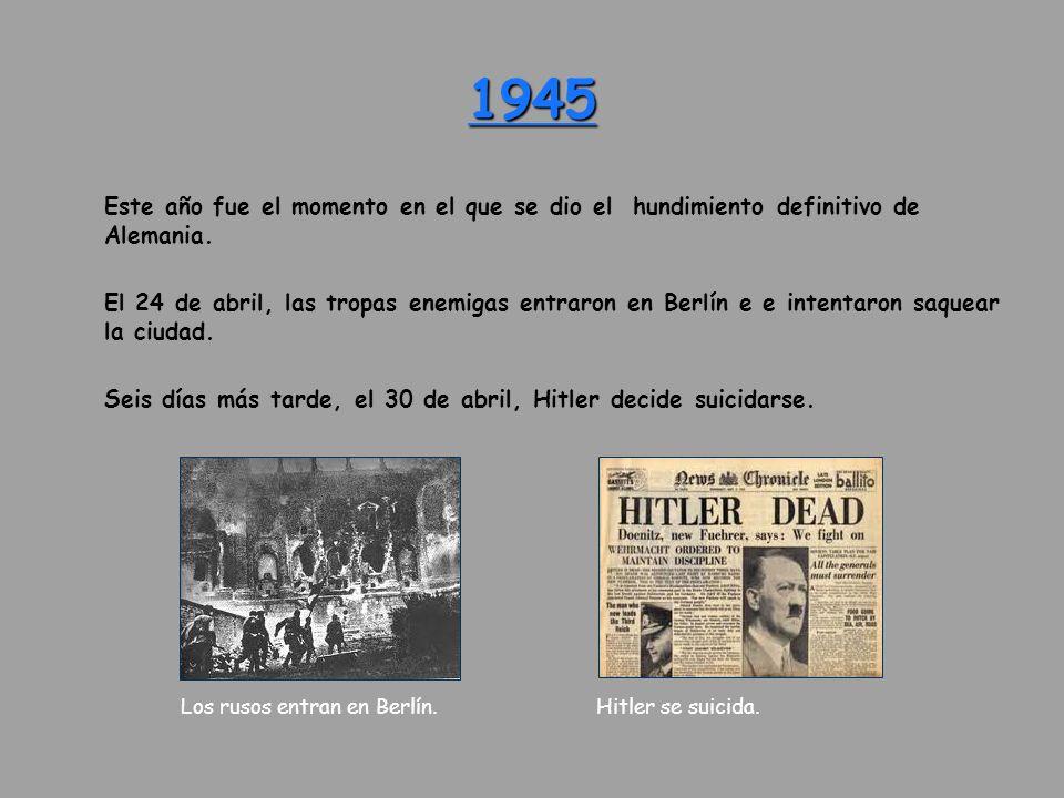 1945 Este año fue el momento en el que se dio el hundimiento definitivo de Alemania.
