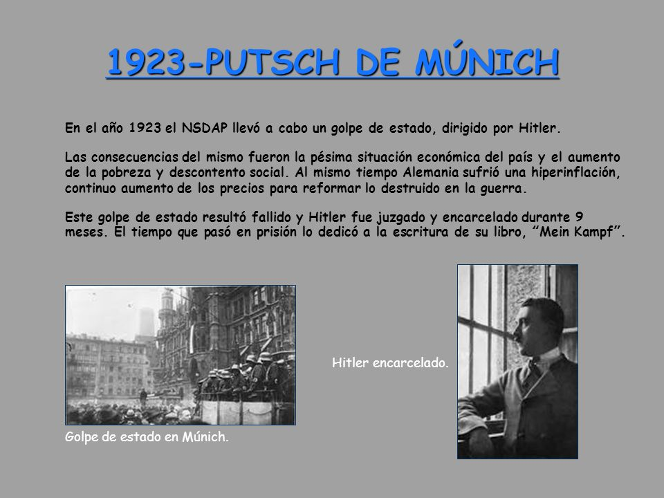 1923-PUTSCH DE MÚNICH En el año 1923 el NSDAP llevó a cabo un golpe de estado, dirigido por Hitler.
