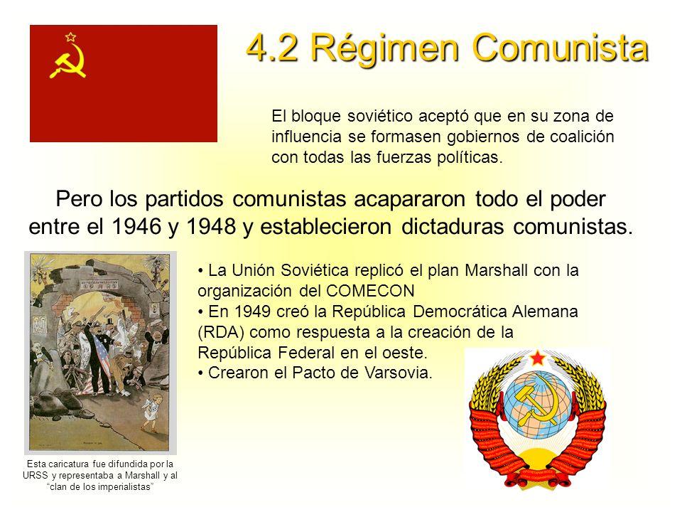 4.2 Régimen ComunistaEl bloque soviético aceptó que en su zona de influencia se formasen gobiernos de coalición con todas las fuerzas políticas.