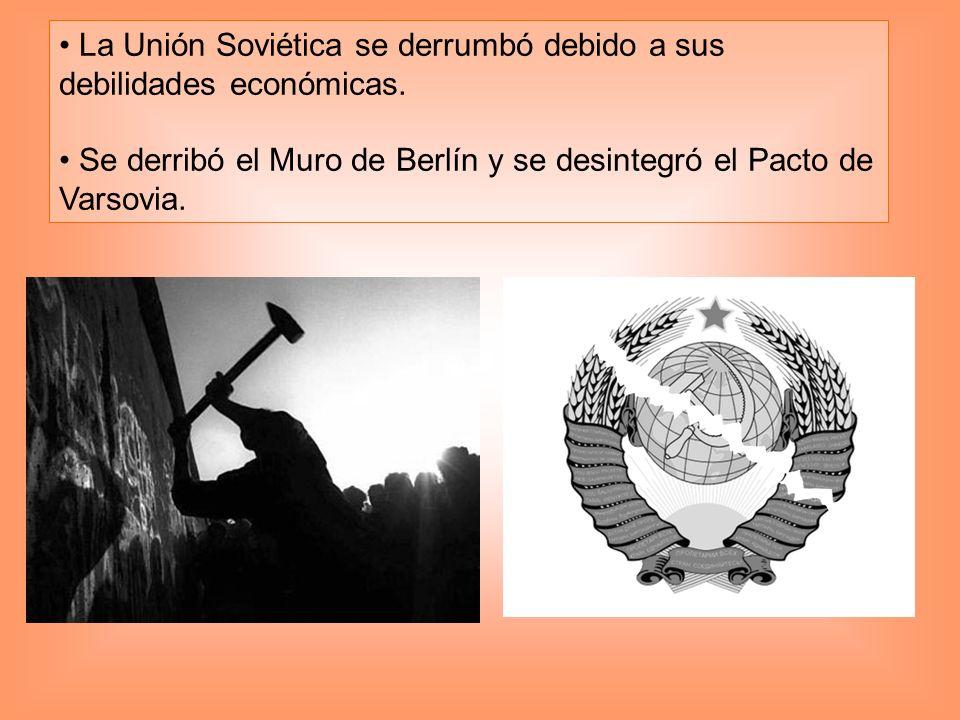 • La Unión Soviética se derrumbó debido a sus debilidades económicas.