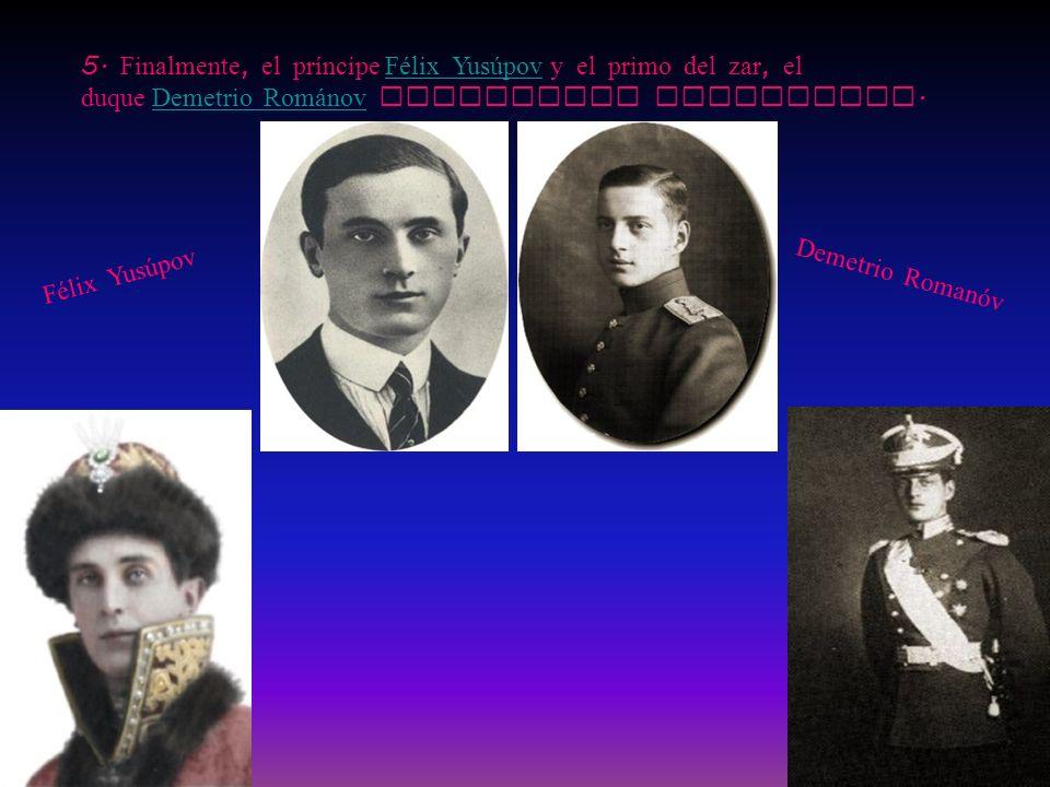 5. Finalmente, el príncipe Félix Yusúpov y el primo del zar, el duque Demetrio Románov decidieron asesinarlo.