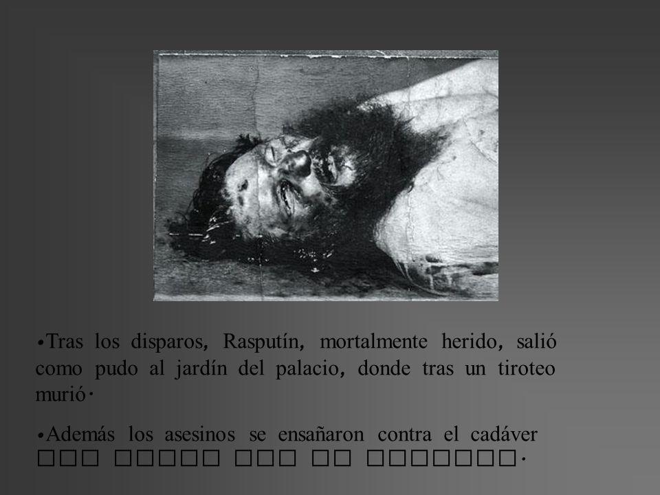 Tras los disparos, Rasputín, mortalmente herido, salió como pudo al jardín del palacio, donde tras un tiroteo murió.