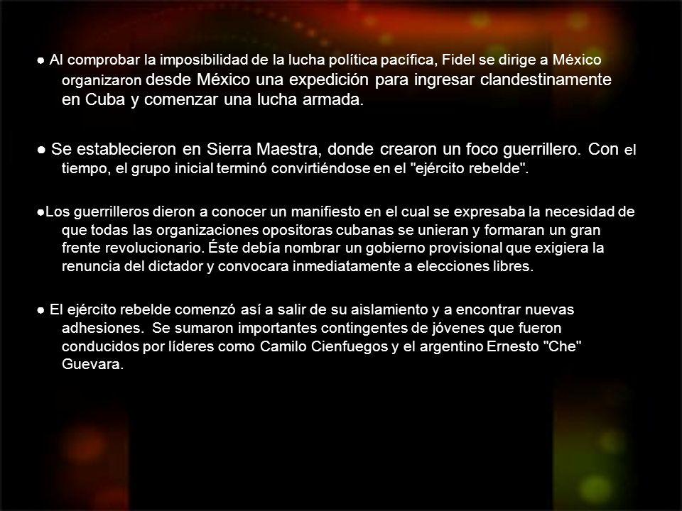 ● Al comprobar la imposibilidad de la lucha política pacífica, Fidel se dirige a México organizaron desde México una expedición para ingresar clandestinamente en Cuba y comenzar una lucha armada.